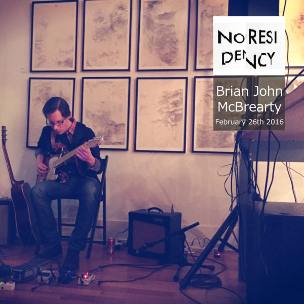 Brian John McBrearty – Noresidency (Live February 26th 2016) [nores003]