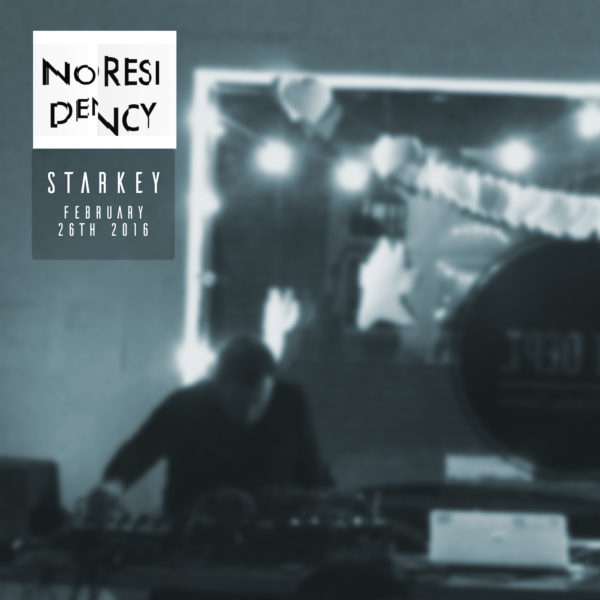 Starkey – Noresidency (Live February 26th 2016) [nores002]